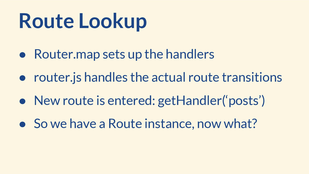 Route Lookup ● Router.map sets up the handlers ...