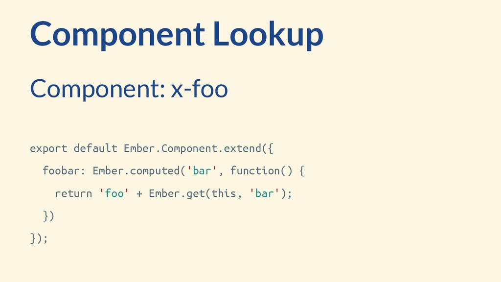 export default Ember.Component.extend({ foobar:...