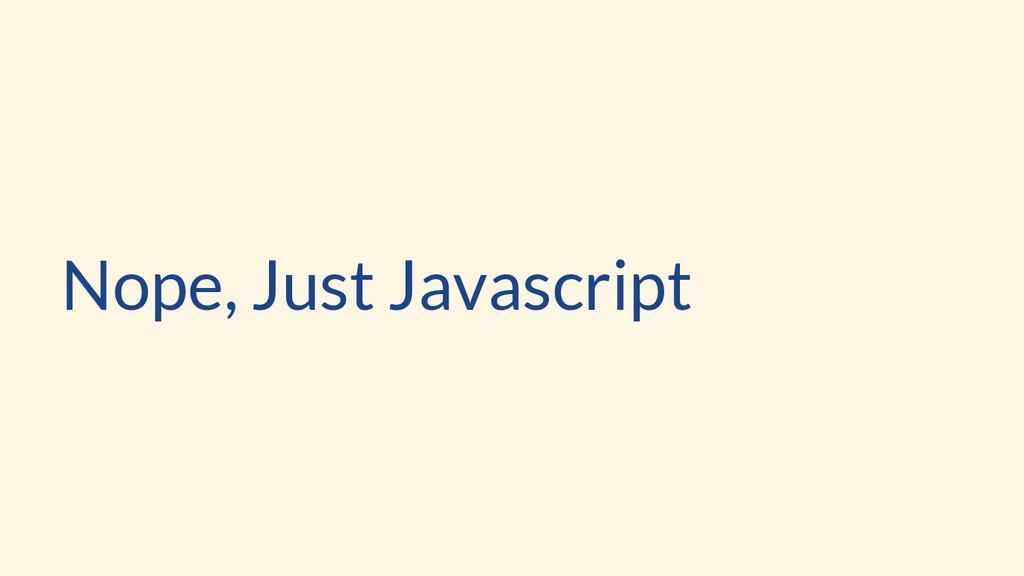 Nope, Just Javascript
