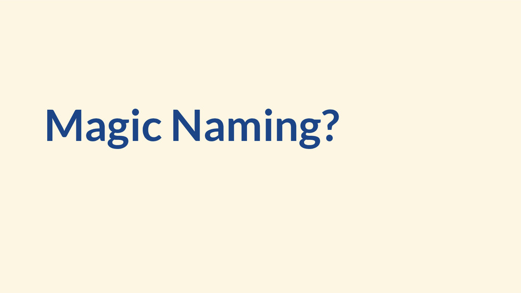 Magic Naming?