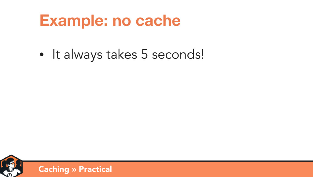 • It always takes 5 seconds! Caching » Practica...