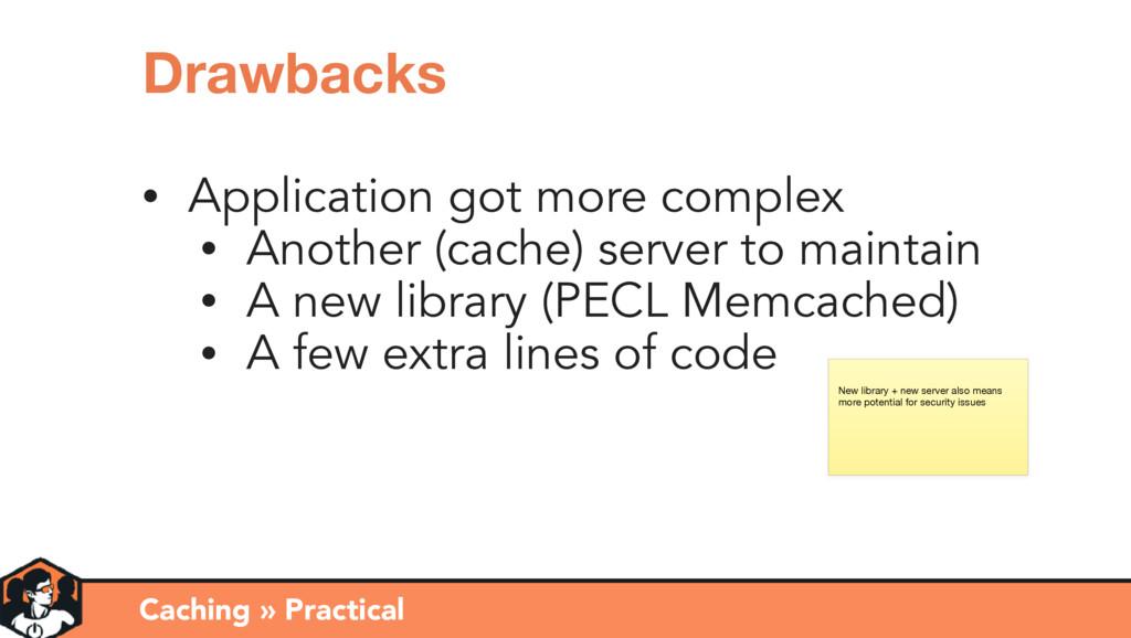 Caching » Practical Drawbacks • Application got...