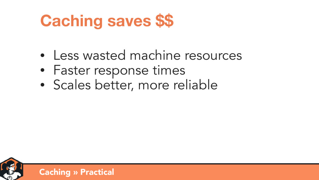Caching » Practical Caching saves $$ • Less was...
