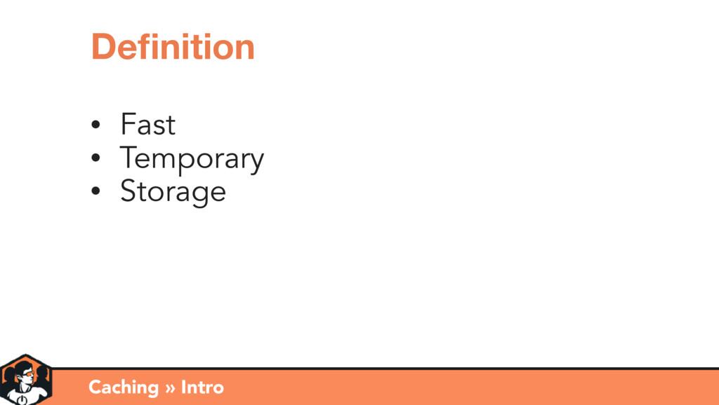 • Fast • Temporary • Storage Caching » Intro De...