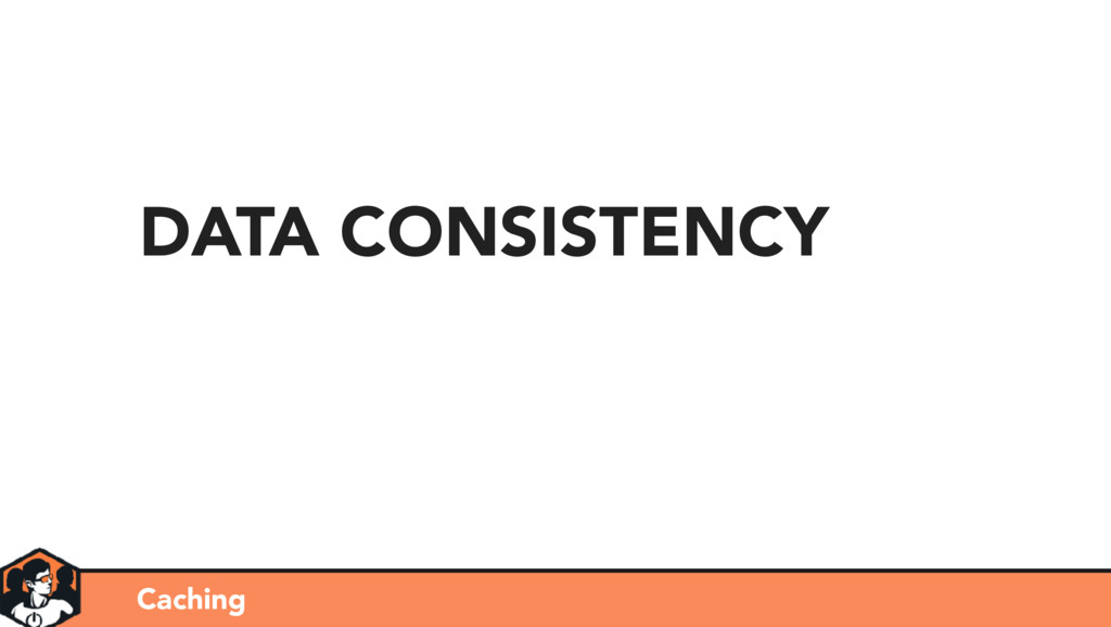 Caching DATA CONSISTENCY
