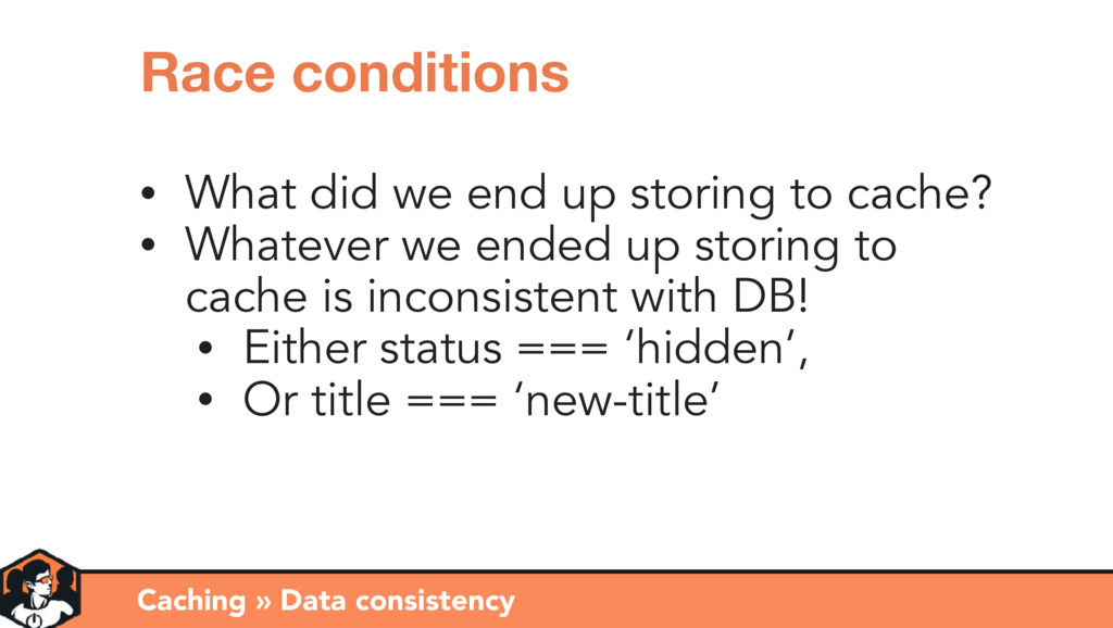 Caching » Data consistency Race conditions • Wh...