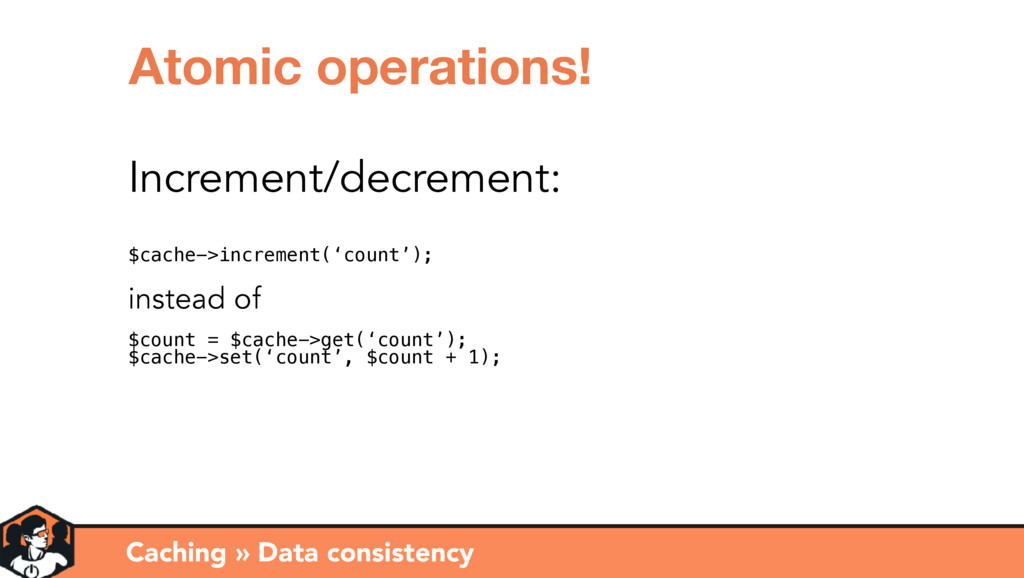 Caching » Data consistency Atomic operations! I...