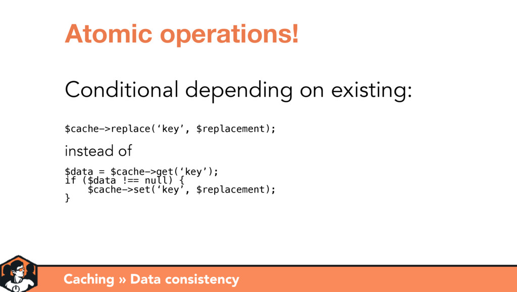 Caching » Data consistency Atomic operations! C...