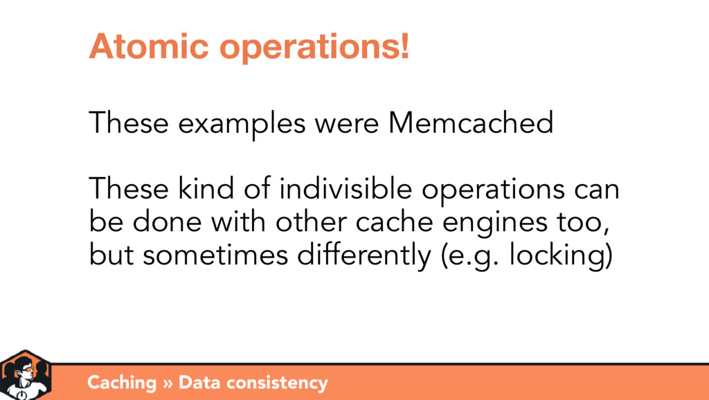 Caching » Data consistency Atomic operations! T...