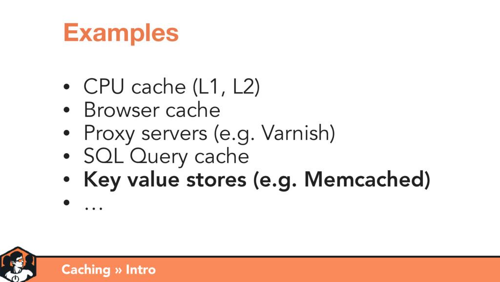 • CPU cache (L1, L2) • Browser cache • Proxy se...