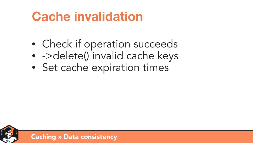 Caching » Data consistency Cache invalidation •...