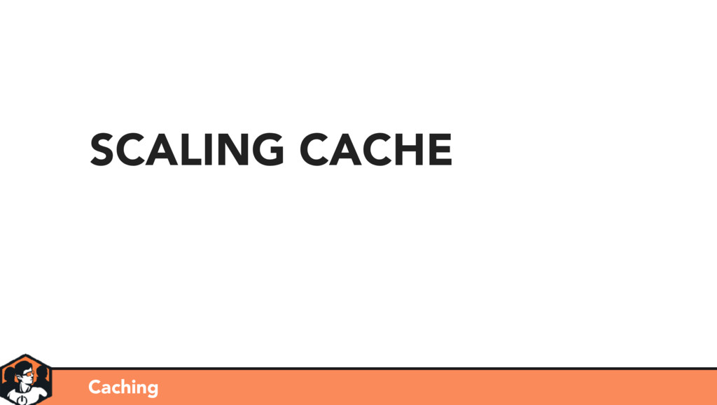 Caching SCALING CACHE