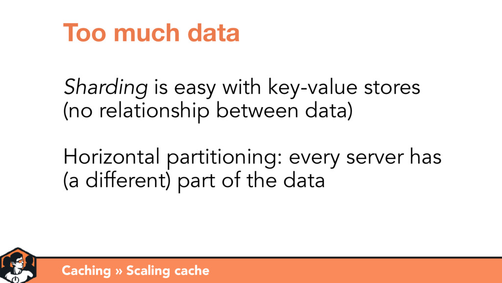 Caching » Scaling cache Too much data Sharding ...