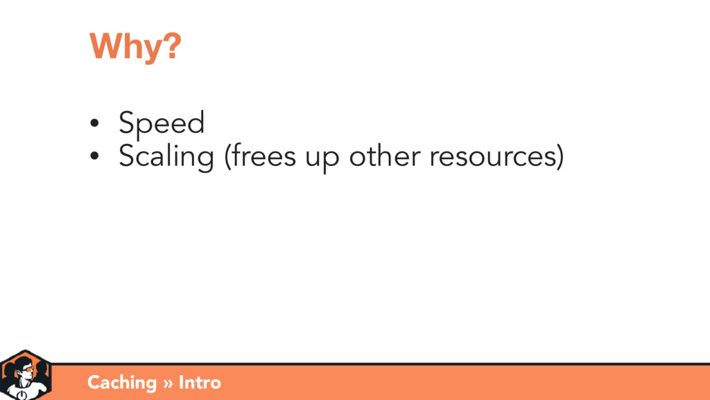 • Speed • Scaling (frees up other resources) Ca...
