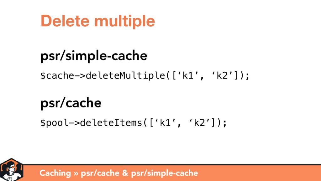 Caching » psr/cache & psr/simple-cache Delete m...