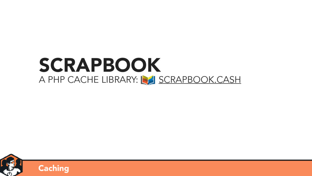 Caching SCRAPBOOK A PHP CACHE LIBRARY: SCRAPBOO...