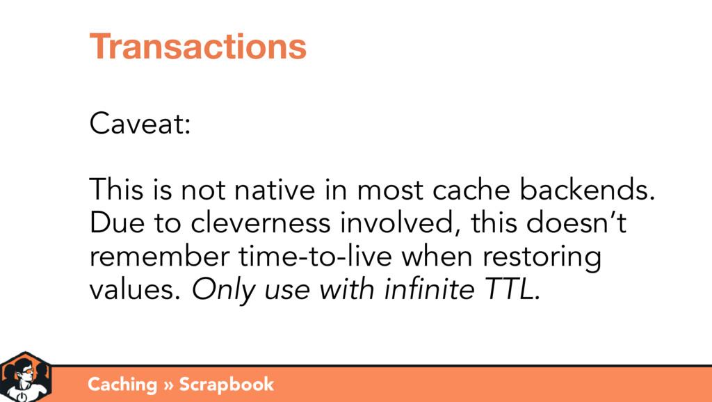 Caching » Scrapbook Transactions Caveat: This i...