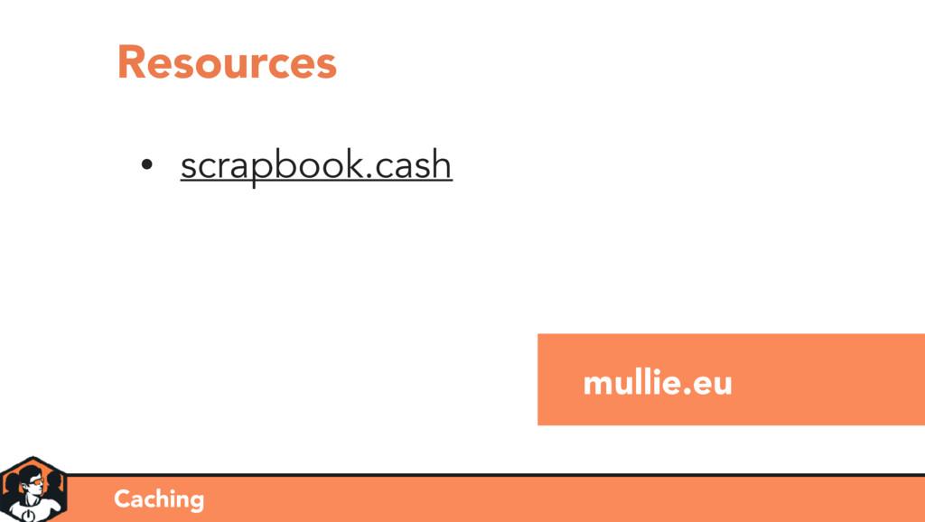 mullie.eu • scrapbook.cash Caching Resources