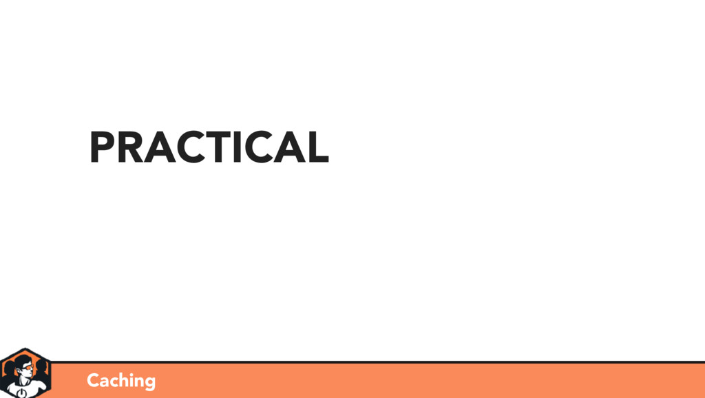 Caching PRACTICAL