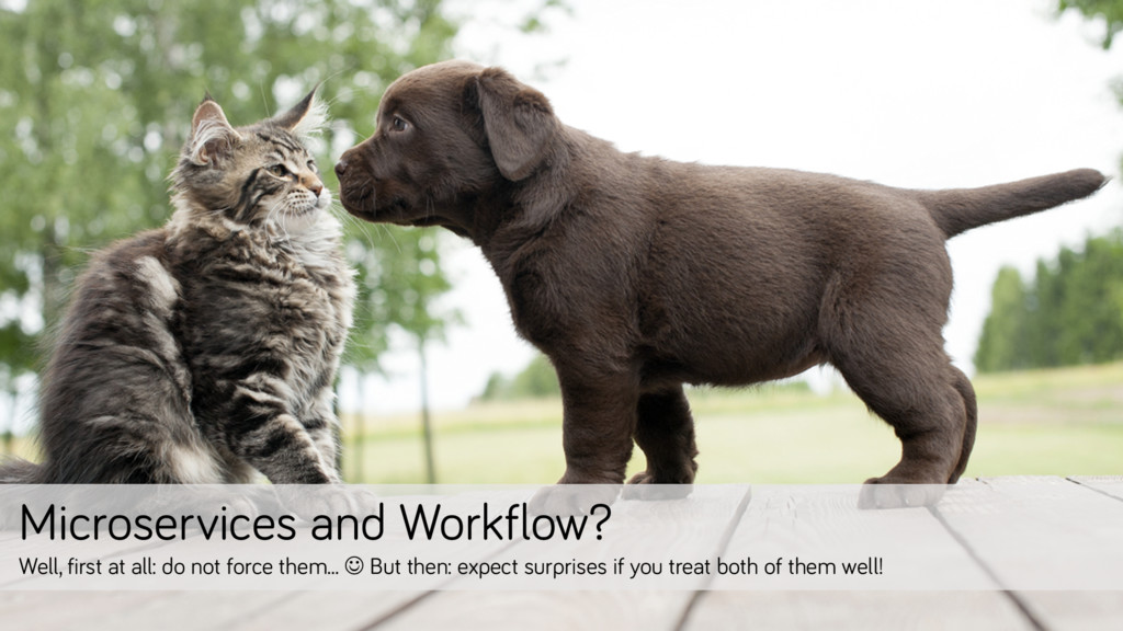 Microservices and Workflow? Well, first at all:...