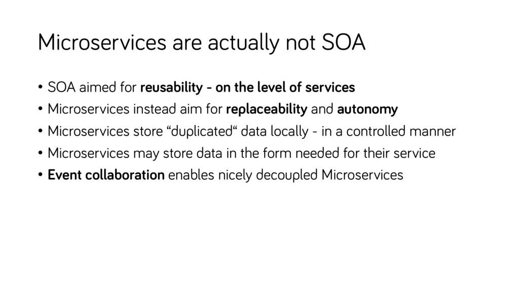 Microservices are actually not SOA • SOA aimed ...