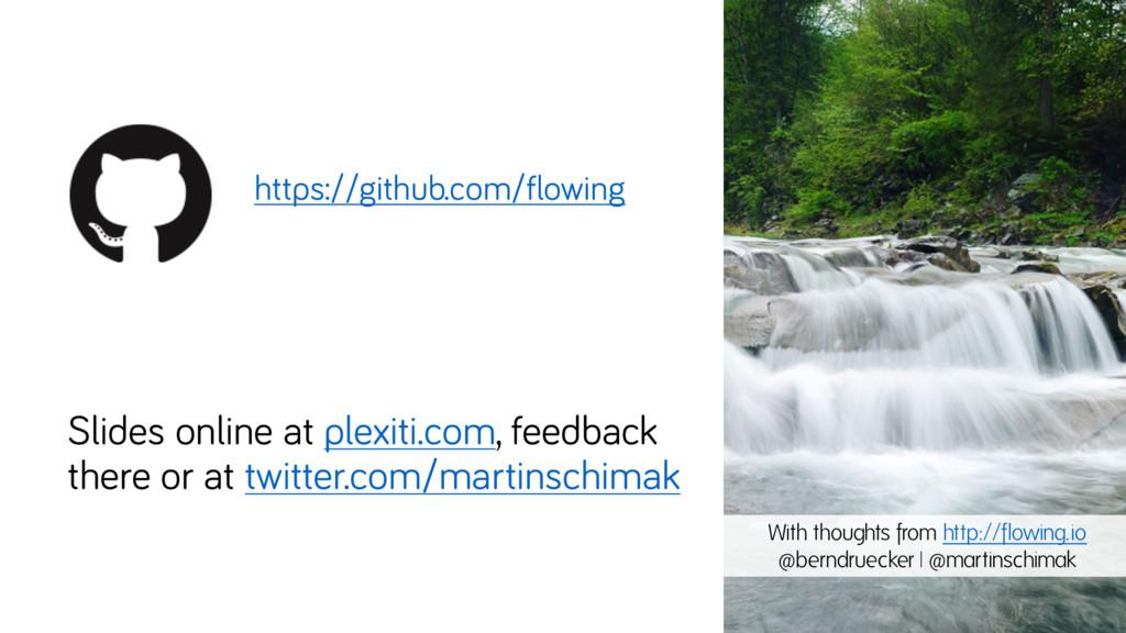 https://github.com/flowing Slides online at ple...