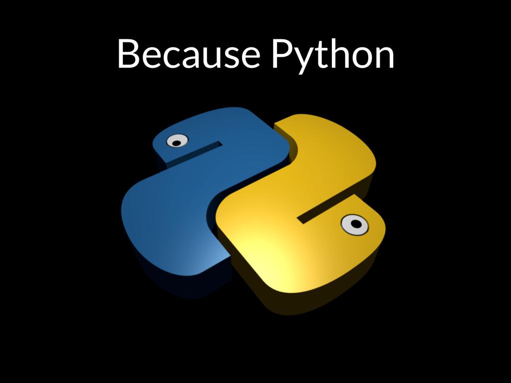 Because Python