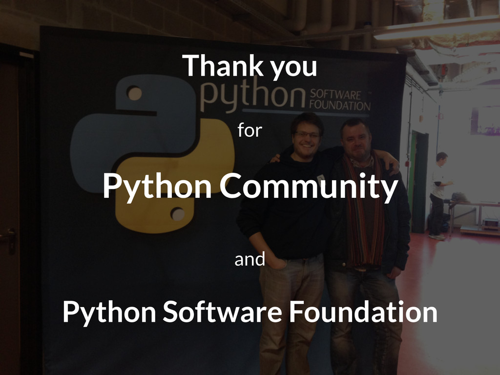 Thank you for Python Community and Python Softw...