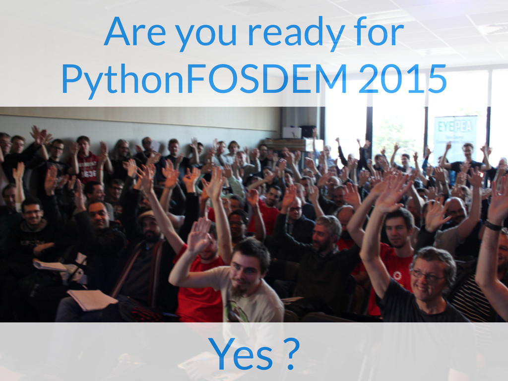 Are you ready for PythonFOSDEM 2015 Yes ?