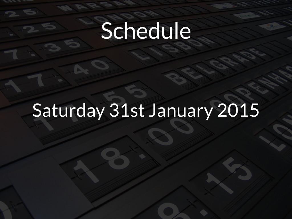 Schedule Saturday 31st January 2015