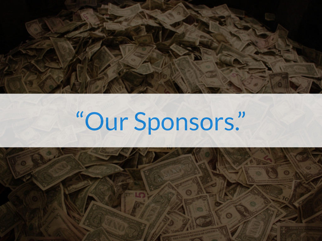 """""""Our Sponsors."""""""