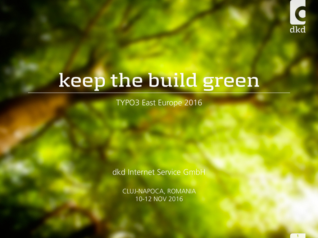 keep the build green TYPO3 East Europe 2016 dkd...