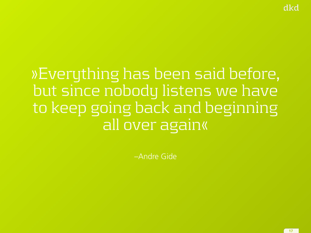 –Andre Gide »Everything has been said before, b...