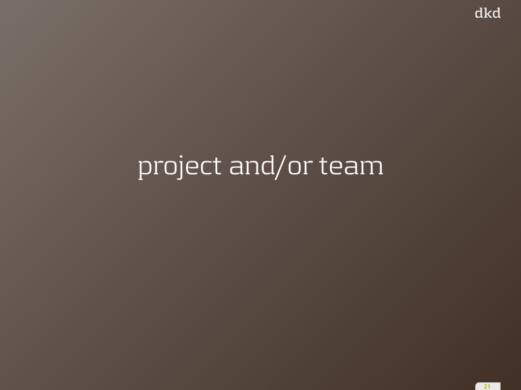 project and/or team 21