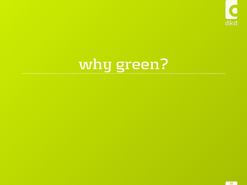 why green? 32