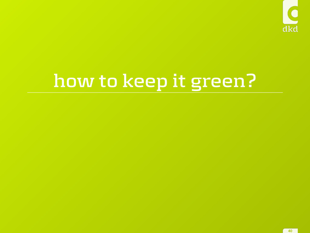 how to keep it green? 40