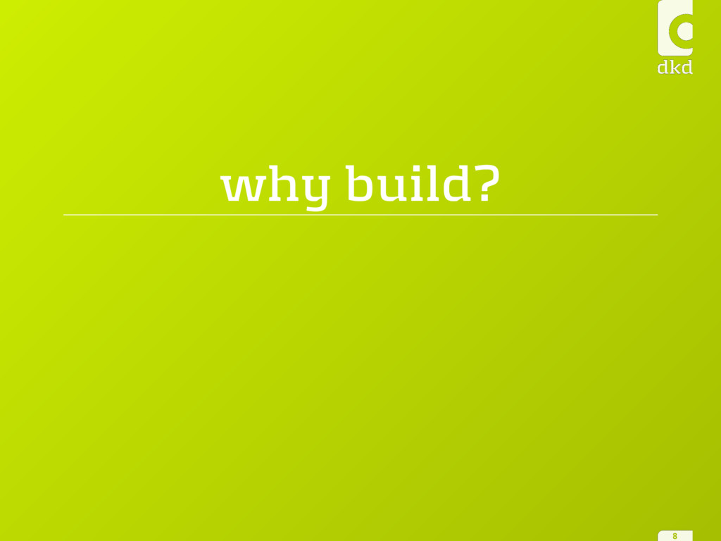 why build? 8