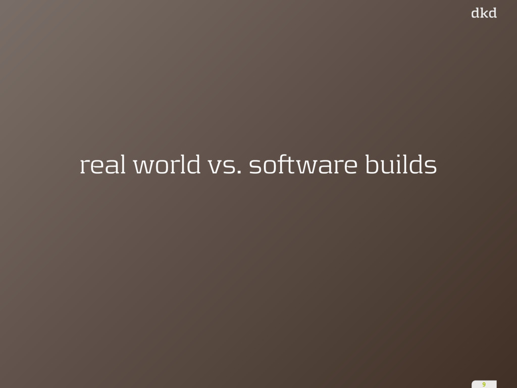 real world vs. software builds 9