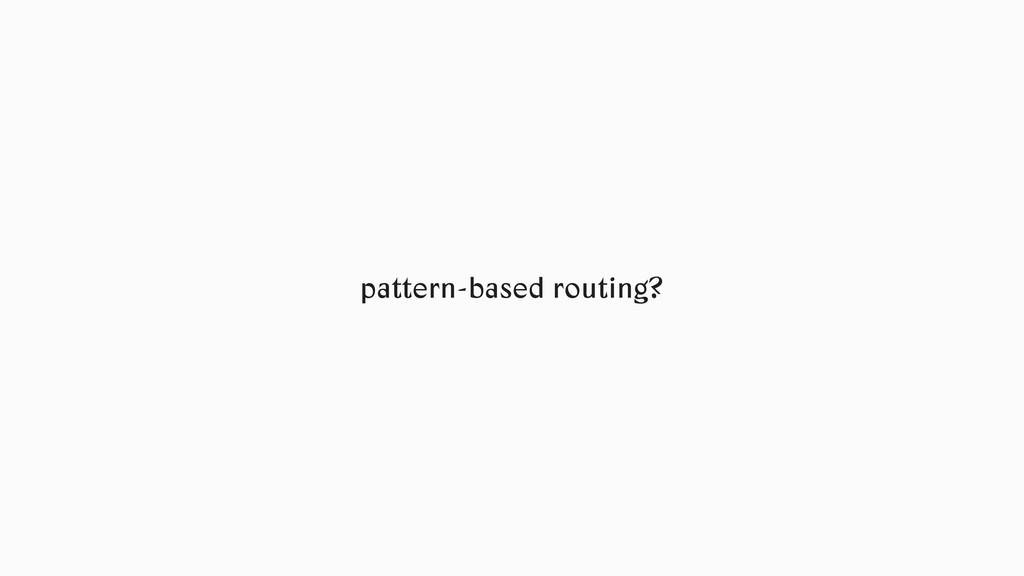 pattern-based routing?