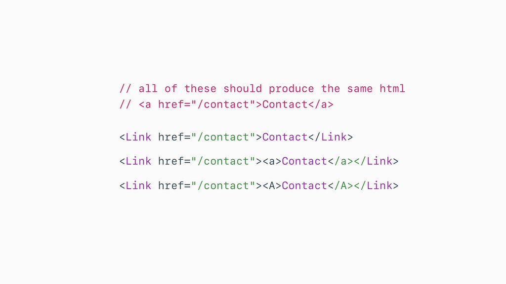 // all of these should produce the same html //...