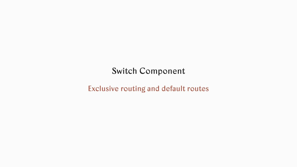 Switch Component Exclusive routing and default ...