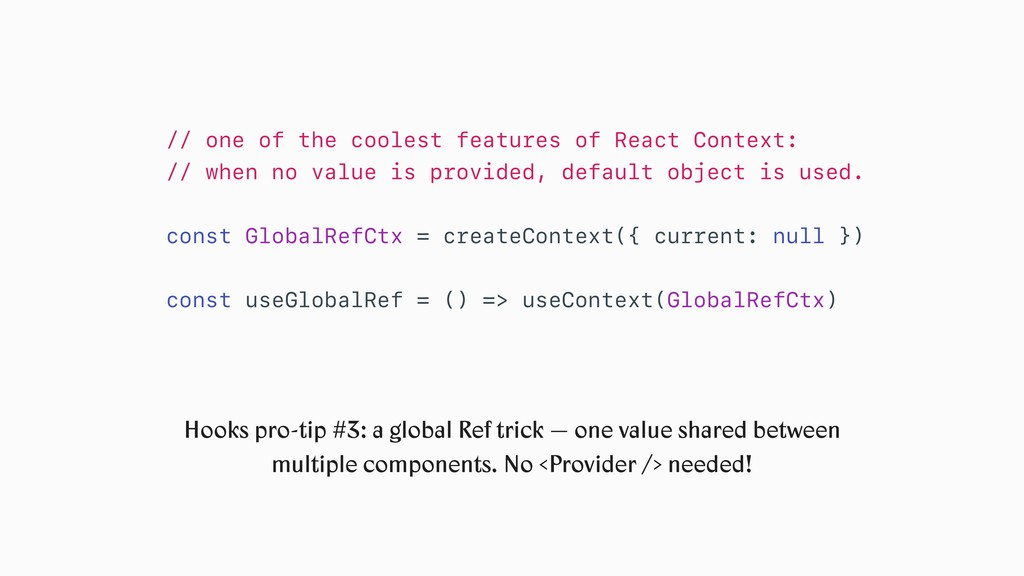 // one of the coolest features of React Context...