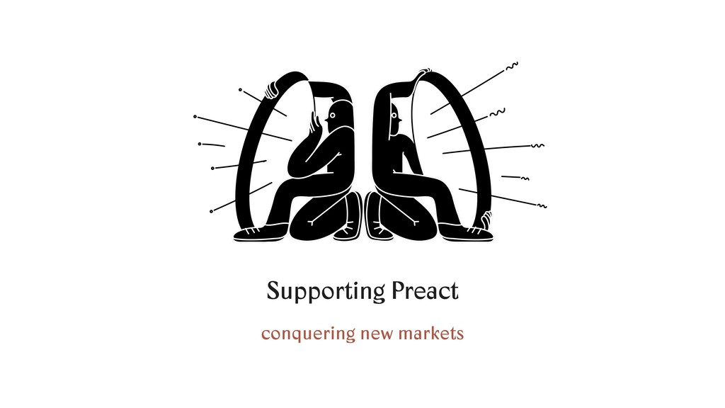 Supporting Preact conquering new markets