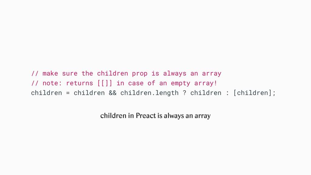 // make sure the children prop is always an arr...