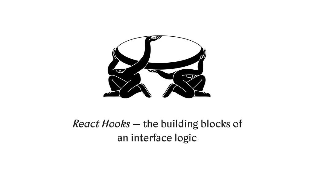 React Hooks — the building blocks of an interfa...