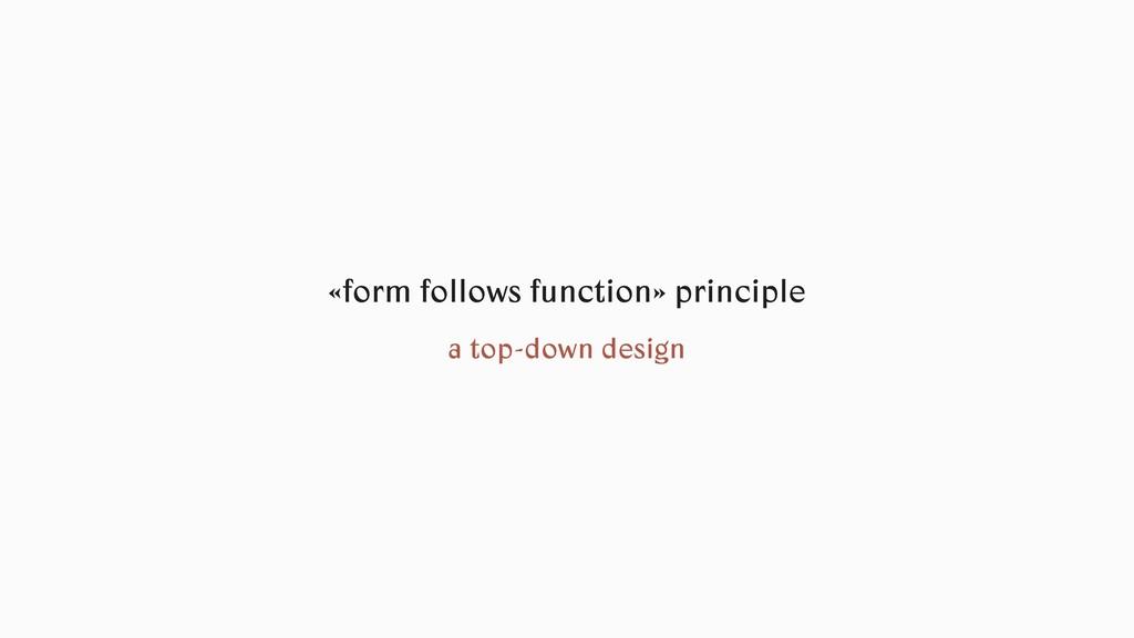«form follows function» principle a top-down de...
