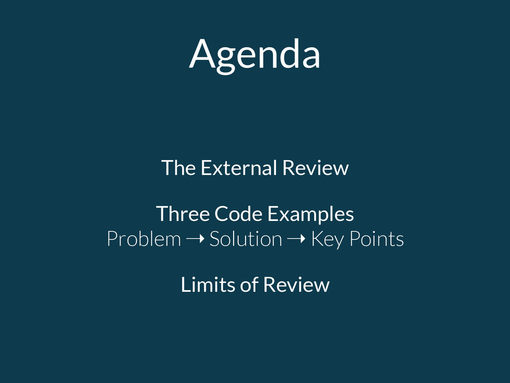 Agenda The External Review Three Code Examples...