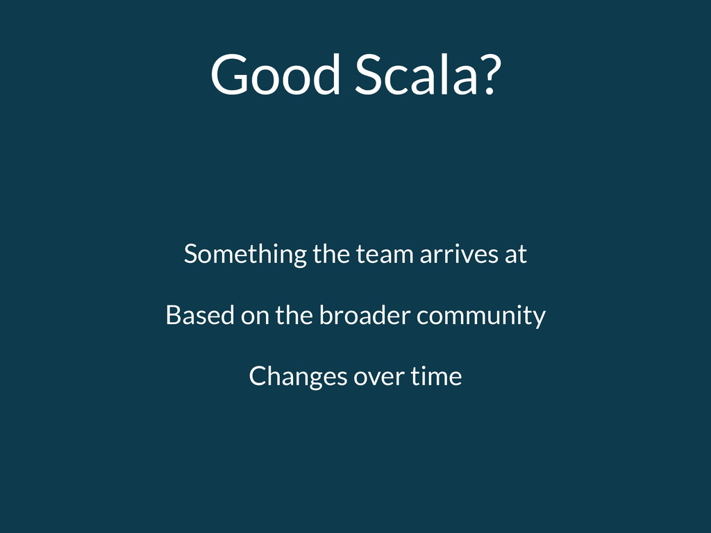Good Scala? Something the team arrives at Based...
