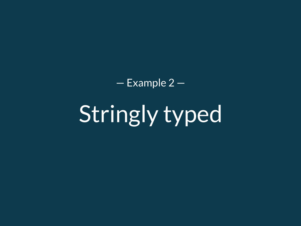 Stringly typed — Example 2 —