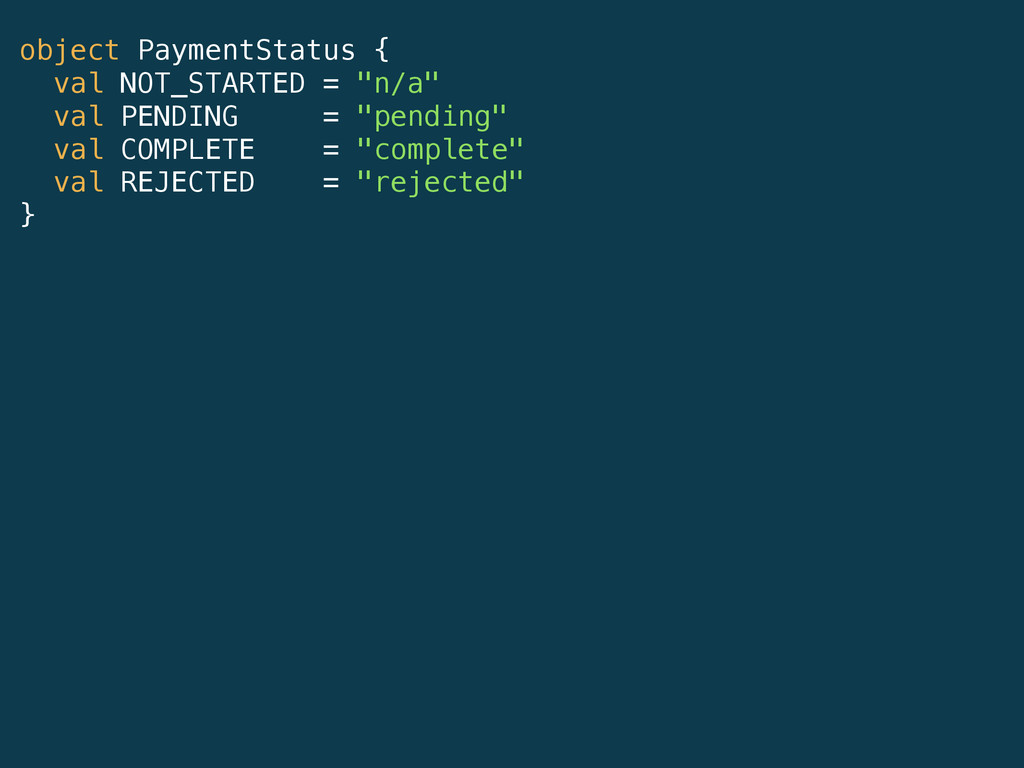 """object PaymentStatus { val NOT_STARTED = """"n/a"""" ..."""